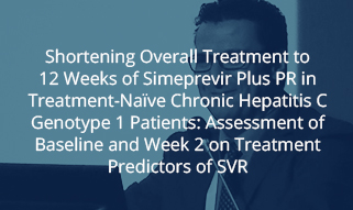 Shortening Overall Treatment to 12 Weeks of Simeprevir Plus PR in Treatment-Naïve Chronic Hepatitis C Genotype 1 Patients: Assessment of Baseline and Week 2 on Treatment Predictors of SVR